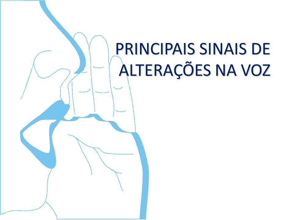 PRINCIPAIS SINAIS DE ALTERAÇÕES NA VOZ