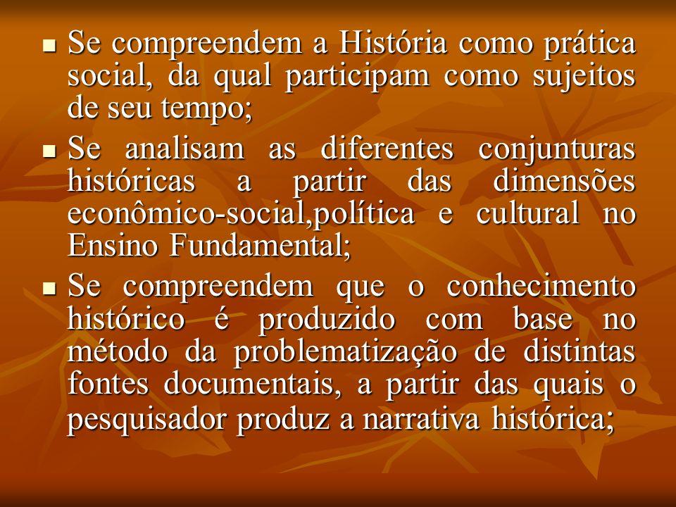 Se compreendem a História como prática social, da qual participam como sujeitos de seu tempo;