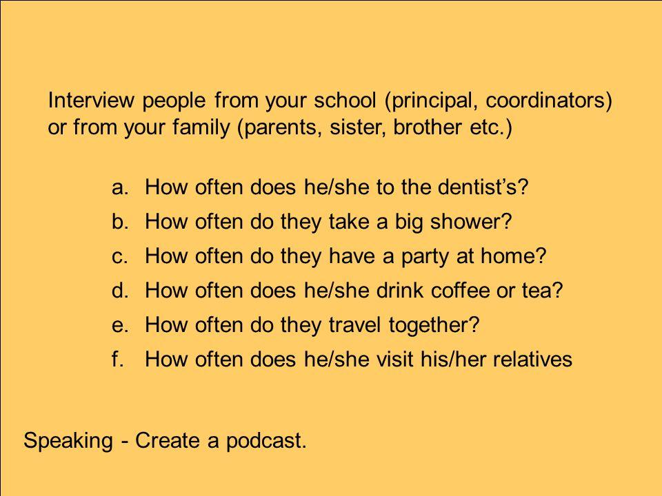 Interview people from your school (principal, coordinators)
