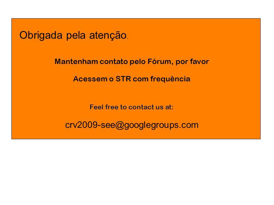 Obrigada pela atenção. crv2009-see@googlegroups.com