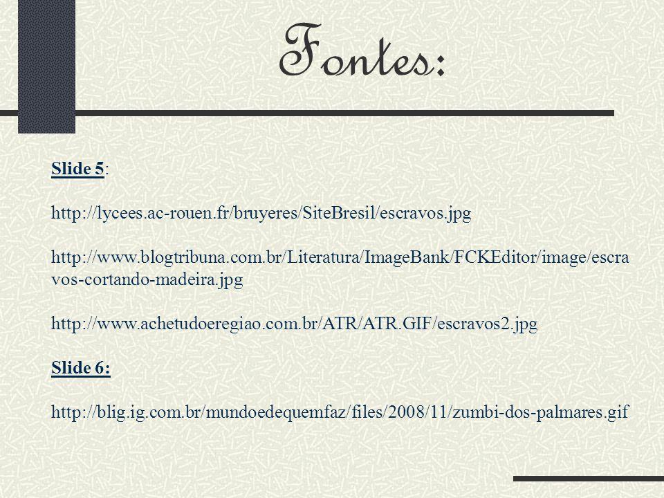 Fontes: Slide 5: http://lycees.ac-rouen.fr/bruyeres/SiteBresil/escravos.jpg.
