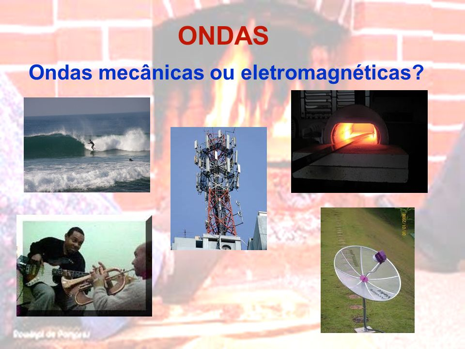 ONDAS Ondas mecânicas ou eletromagnéticas