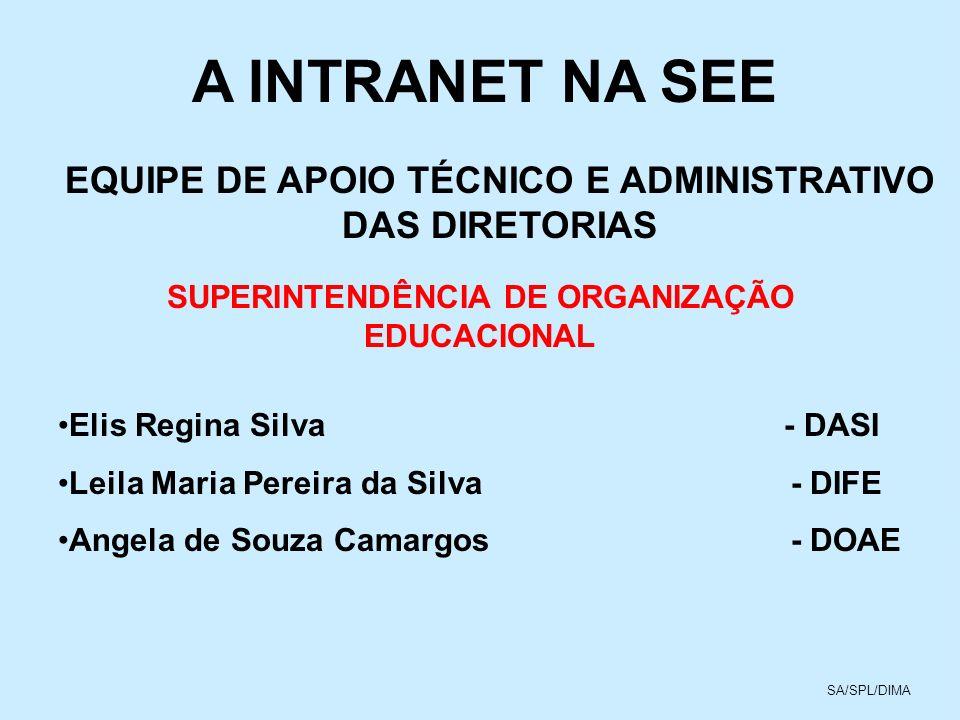A INTRANET NA SEE EQUIPE DE APOIO TÉCNICO E ADMINISTRATIVO DAS DIRETORIAS. SUPERINTENDÊNCIA DE ORGANIZAÇÃO EDUCACIONAL.