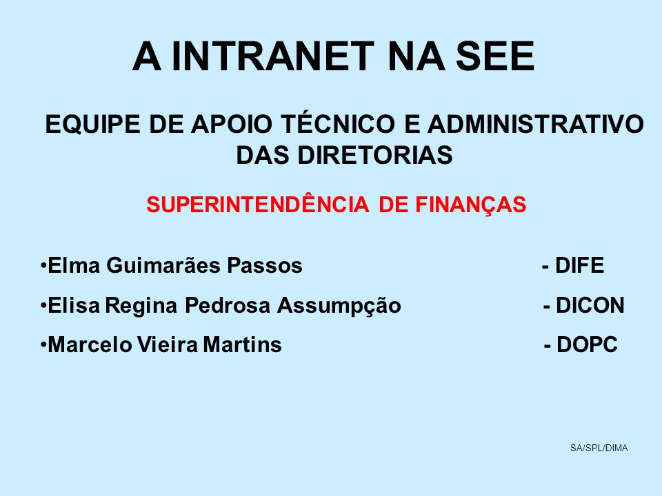 A INTRANET NA SEEEQUIPE DE APOIO TÉCNICO E ADMINISTRATIVO DAS DIRETORIAS. SUPERINTENDÊNCIA DE FINANÇAS.