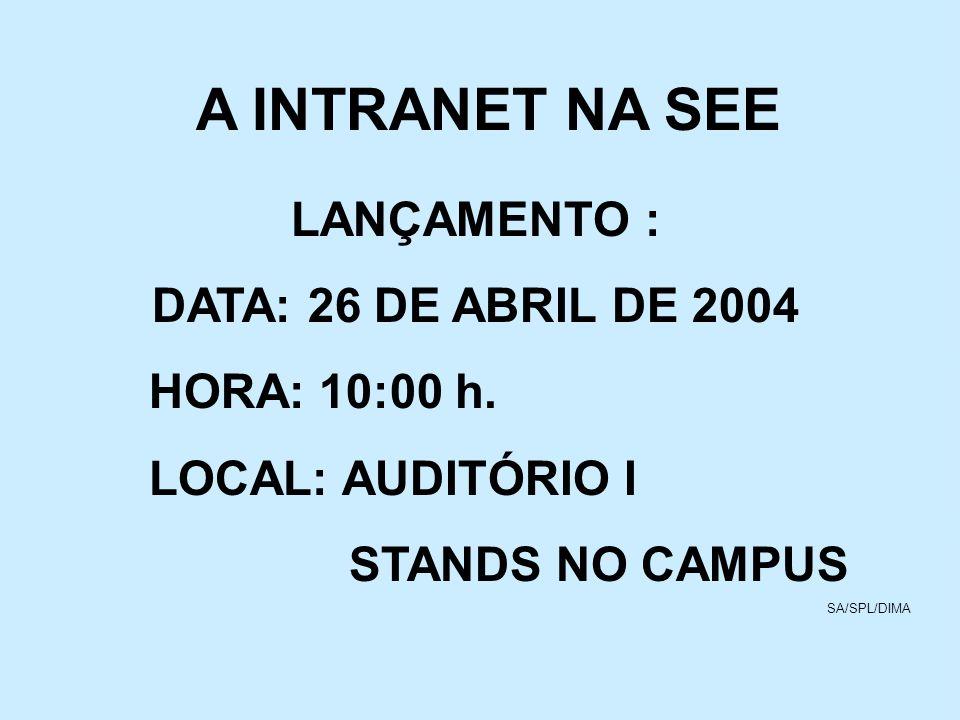 A INTRANET NA SEE LANÇAMENTO : DATA: 26 DE ABRIL DE 2004