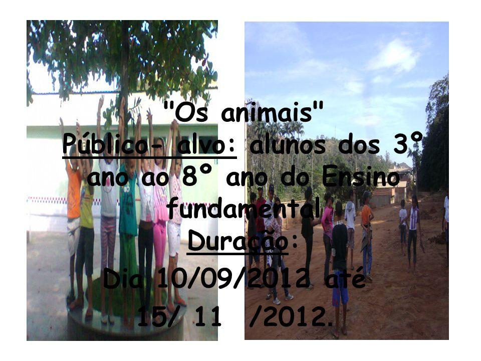 Os animais Público- alvo: alunos dos 3º ano ao 8º ano do Ensino fundamental Duração: Dia 10/09/2012 até 15/ 11 /2012.