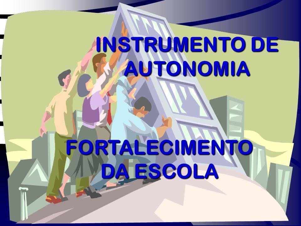 INSTRUMENTO DE AUTONOMIA FORTALECIMENTO DA ESCOLA