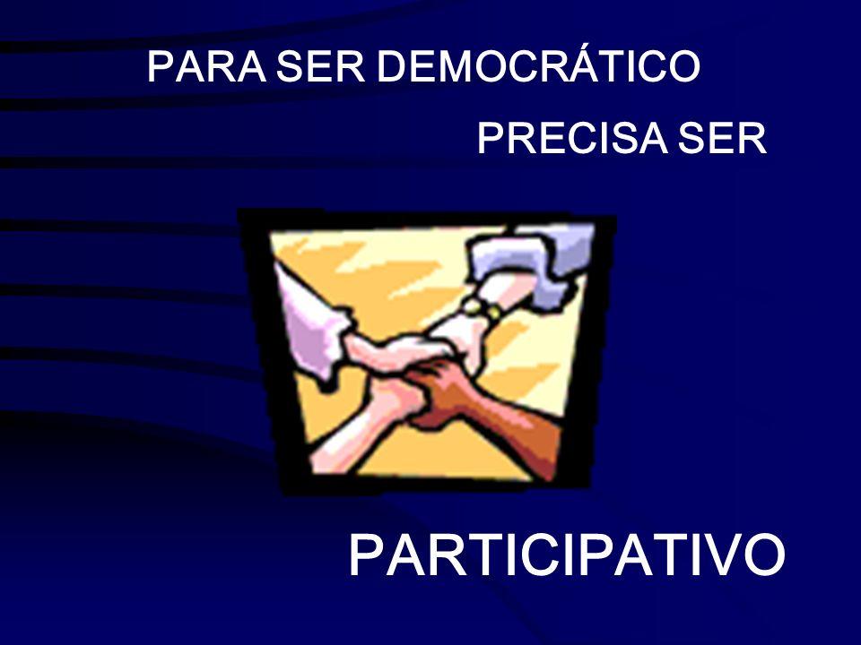 PARA SER DEMOCRÁTICO PRECISA SER PARTICIPATIVO