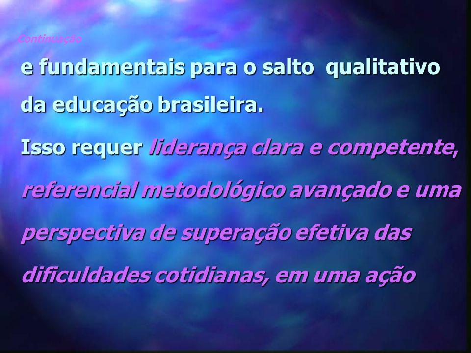 e fundamentais para o salto qualitativo da educação brasileira.