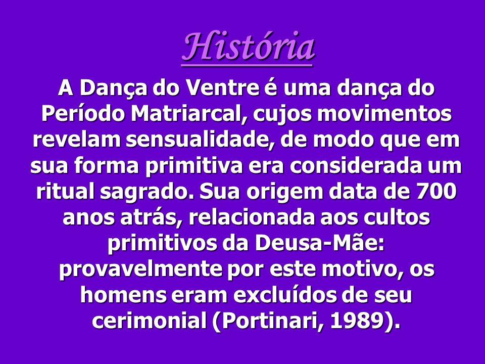 História A Dança do Ventre é uma dança do Período Matriarcal, cujos movimentos revelam sensualidade, de modo que em sua forma primitiva era considerada um ritual sagrado.