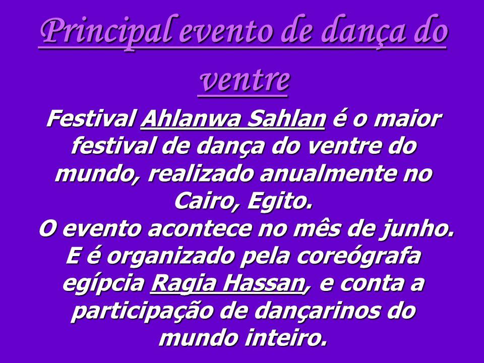 Principal evento de dança do ventre Festival Ahlanwa Sahlan é o maior festival de dança do ventre do mundo, realizado anualmente no Cairo, Egito.