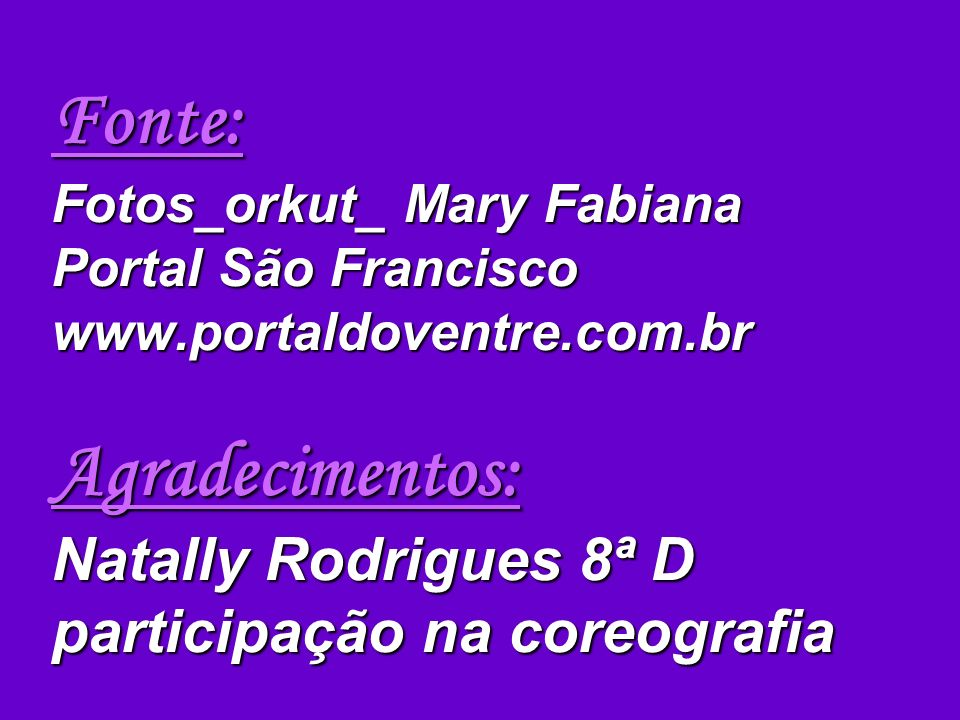 Fonte: Fotos_orkut_ Mary Fabiana Portal São Francisco www