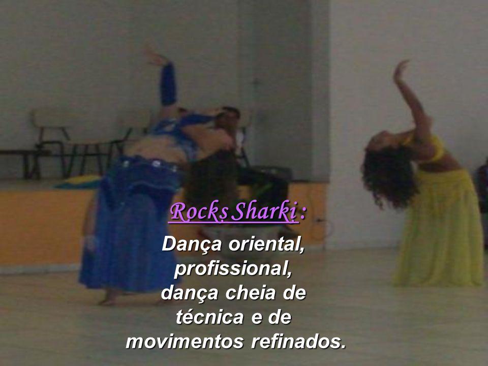 Rocks Sharki : Dança oriental, profissional, dança cheia de técnica e de movimentos refinados.
