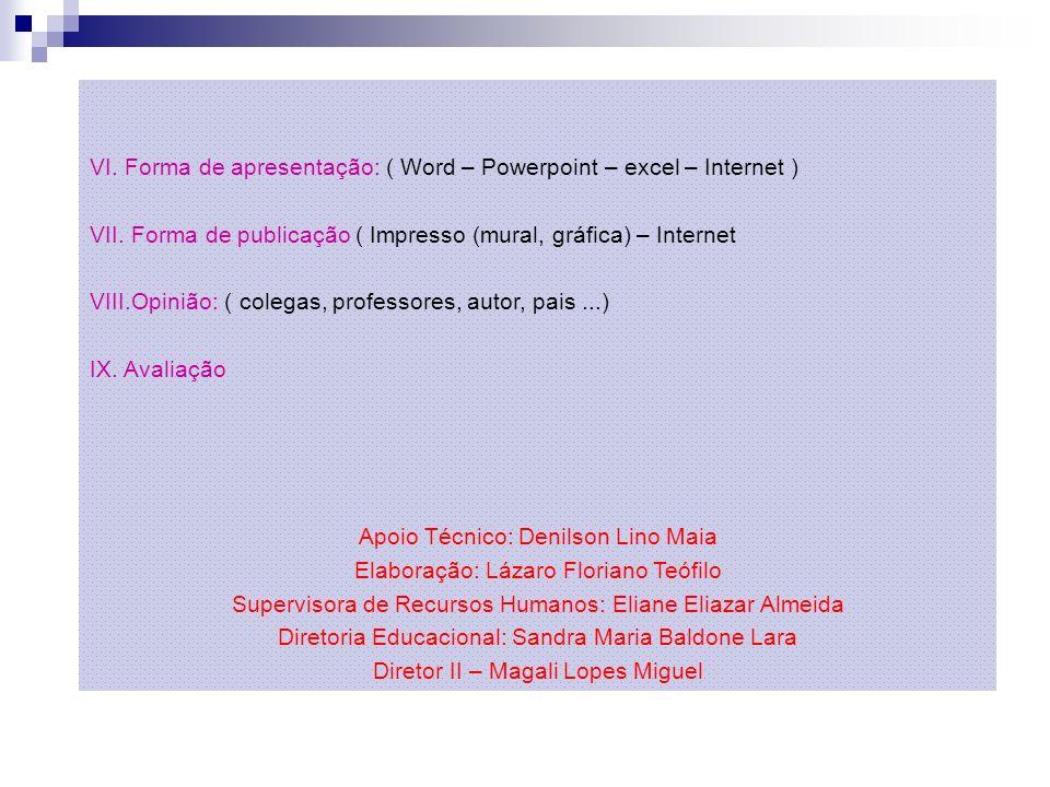 VI. Forma de apresentação: ( Word – Powerpoint – excel – Internet )