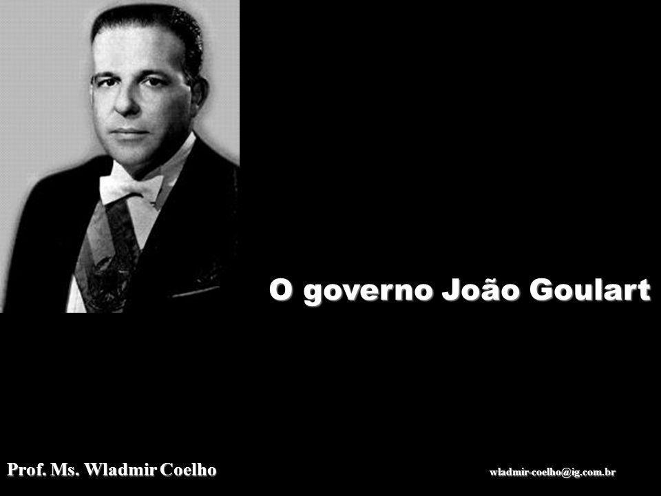 O governo João Goulart Prof. Ms.