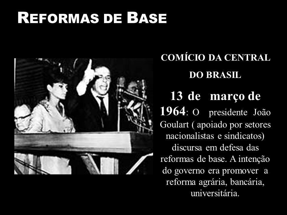 REFORMAS DE BASE COMÍCIO DA CENTRAL. DO BRASIL.