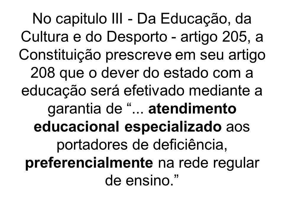 No capitulo III - Da Educação, da Cultura e do Desporto - artigo 205, a Constituição prescreve em seu artigo 208 que o dever do estado com a educação será efetivado mediante a garantia de ...