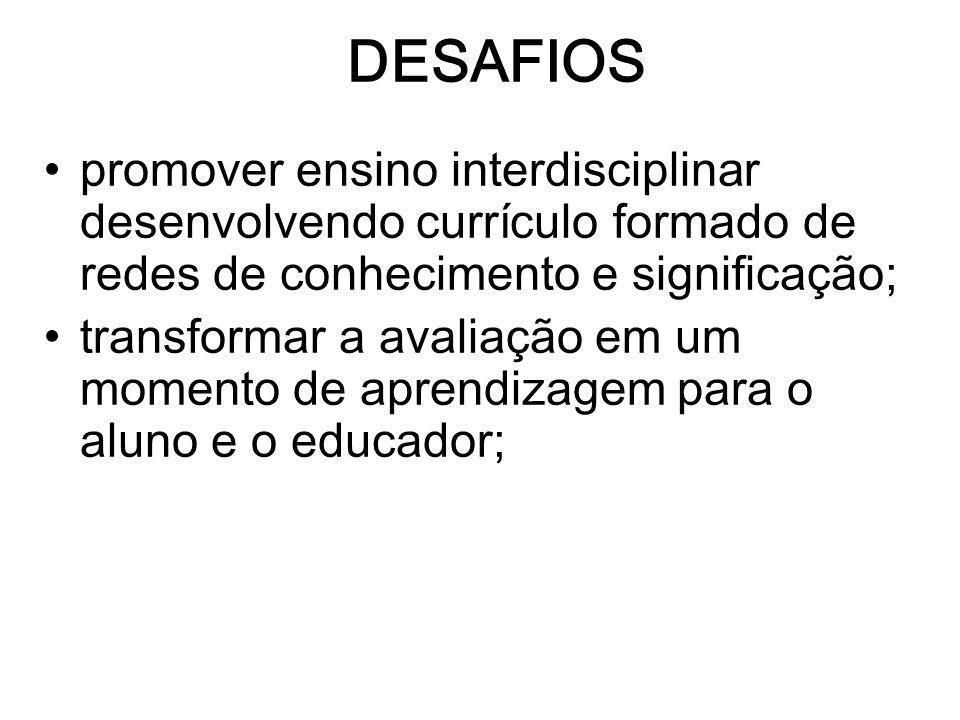 DESAFIOS promover ensino interdisciplinar desenvolvendo currículo formado de redes de conhecimento e significação;