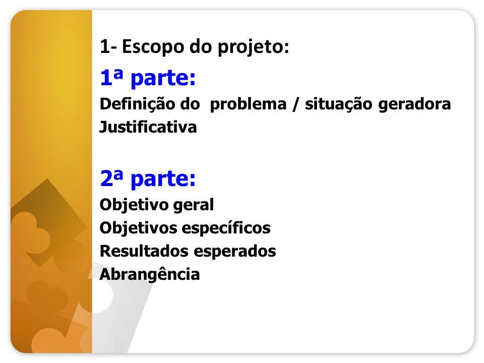 1- Escopo do projeto: 1ª parte: 2ª parte: