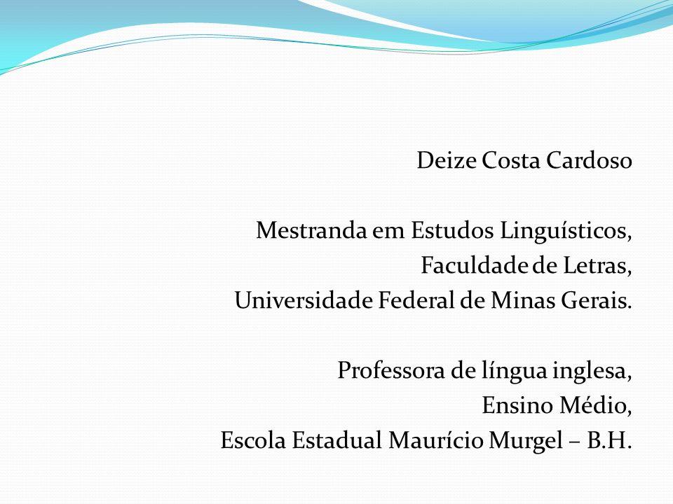 Deize Costa Cardoso Mestranda em Estudos Linguísticos, Faculdade de Letras, Universidade Federal de Minas Gerais.
