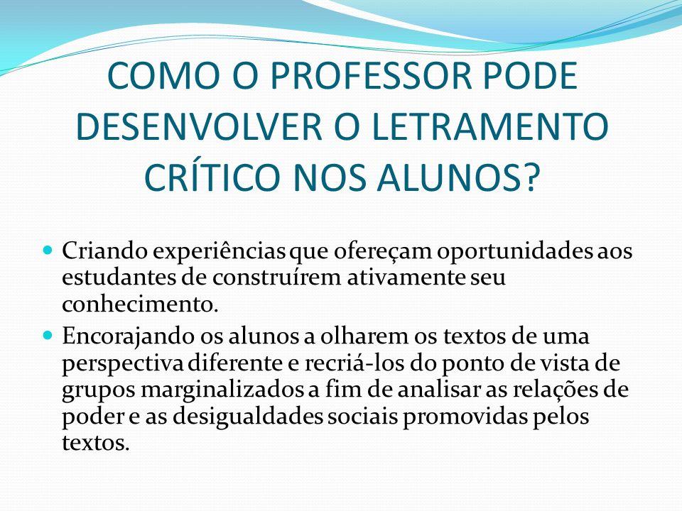 COMO O PROFESSOR PODE DESENVOLVER O LETRAMENTO CRÍTICO NOS ALUNOS