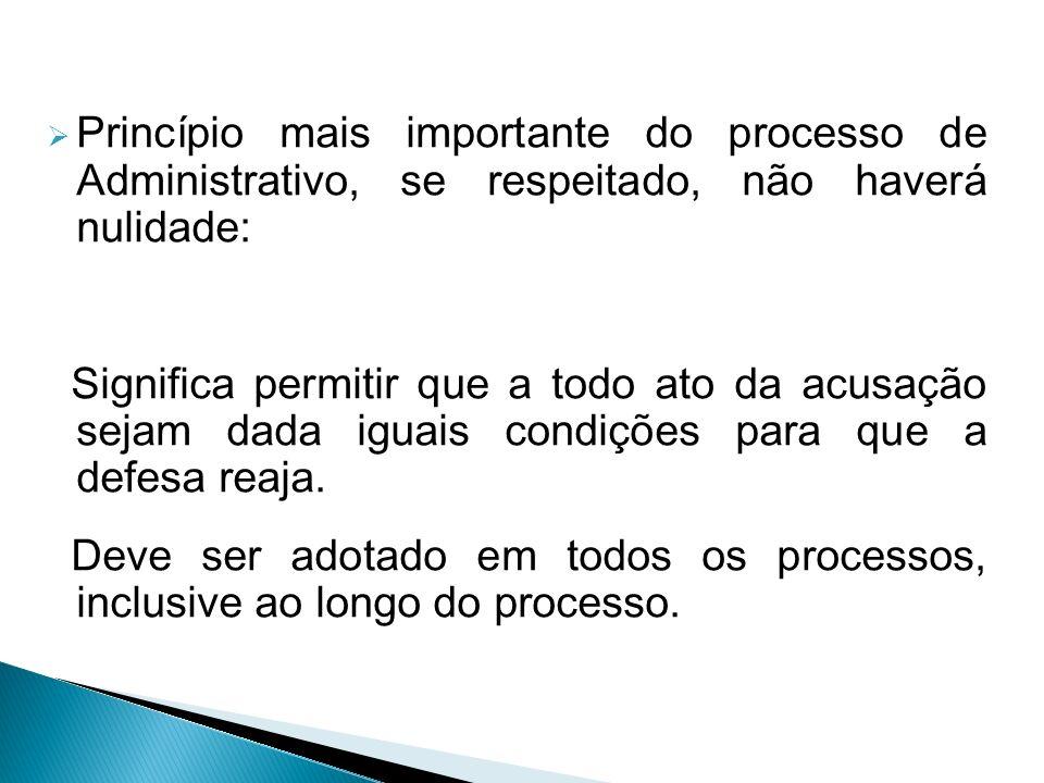 Princípio mais importante do processo de Administrativo, se respeitado, não haverá nulidade: