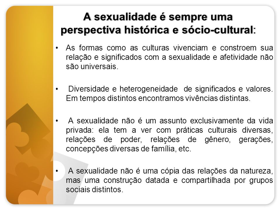 A sexualidade é sempre uma perspectiva histórica e sócio-cultural:
