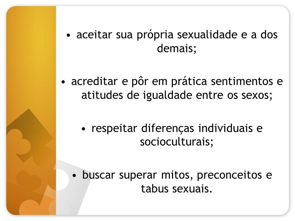 aceitar sua própria sexualidade e a dos demais;