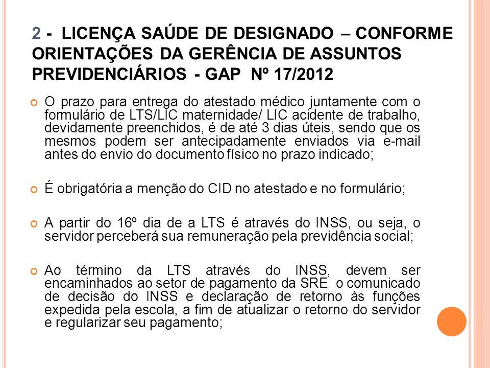 2 - LICENÇA SAÚDE DE DESIGNADO – CONFORME ORIENTAÇÕES DA GERÊNCIA DE ASSUNTOS PREVIDENCIÁRIOS - GAP Nº 17/2012