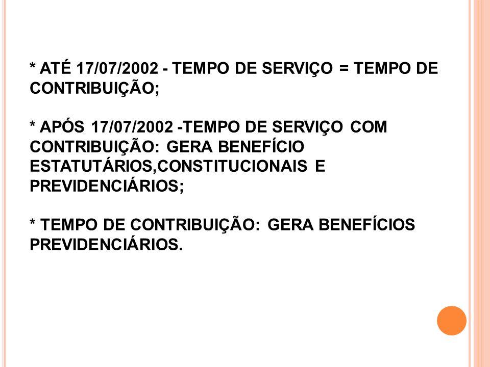 ATÉ 17/07/2002 - TEMPO DE SERVIÇO = TEMPO DE CONTRIBUIÇÃO;