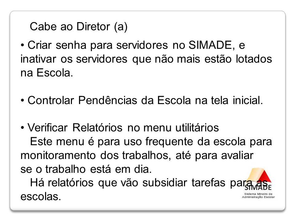 Cabe ao Diretor (a) Criar senha para servidores no SIMADE, e inativar os servidores que não mais estão lotados na Escola.