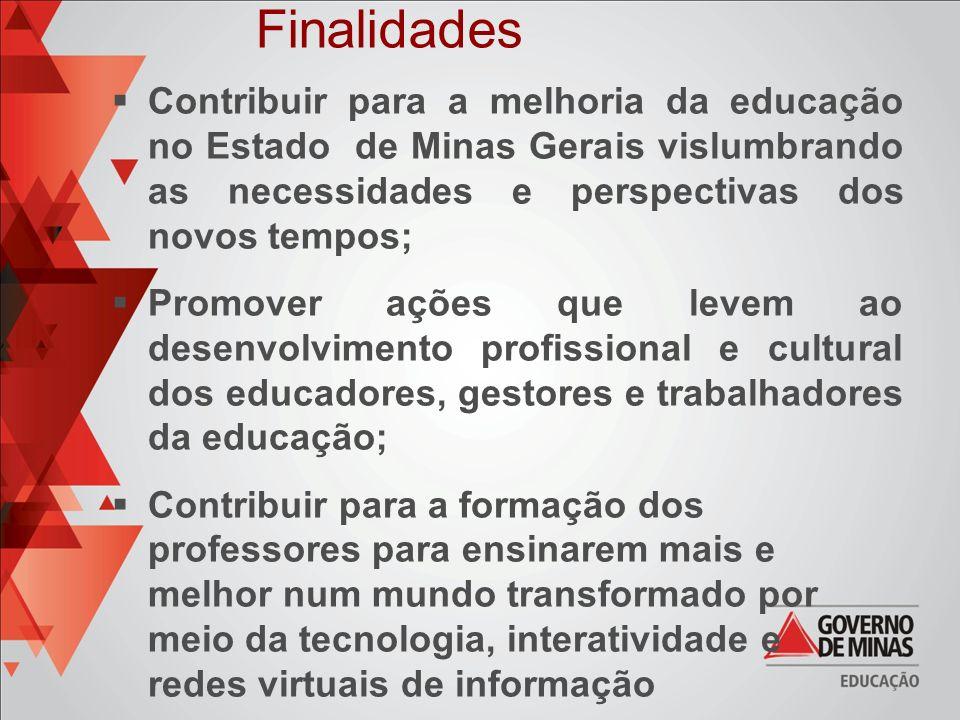 Finalidades Contribuir para a melhoria da educação no Estado de Minas Gerais vislumbrando as necessidades e perspectivas dos novos tempos;