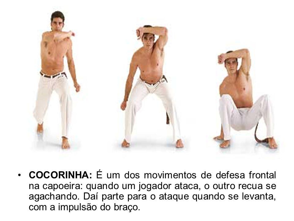 COCORINHA: É um dos movimentos de defesa frontal na capoeira: quando um jogador ataca, o outro recua se agachando.