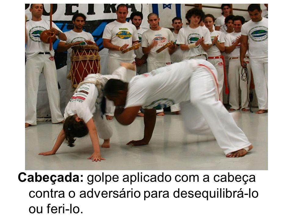 Cabeçada: golpe aplicado com a cabeça contra o adversário para desequilibrá-lo ou feri-lo.