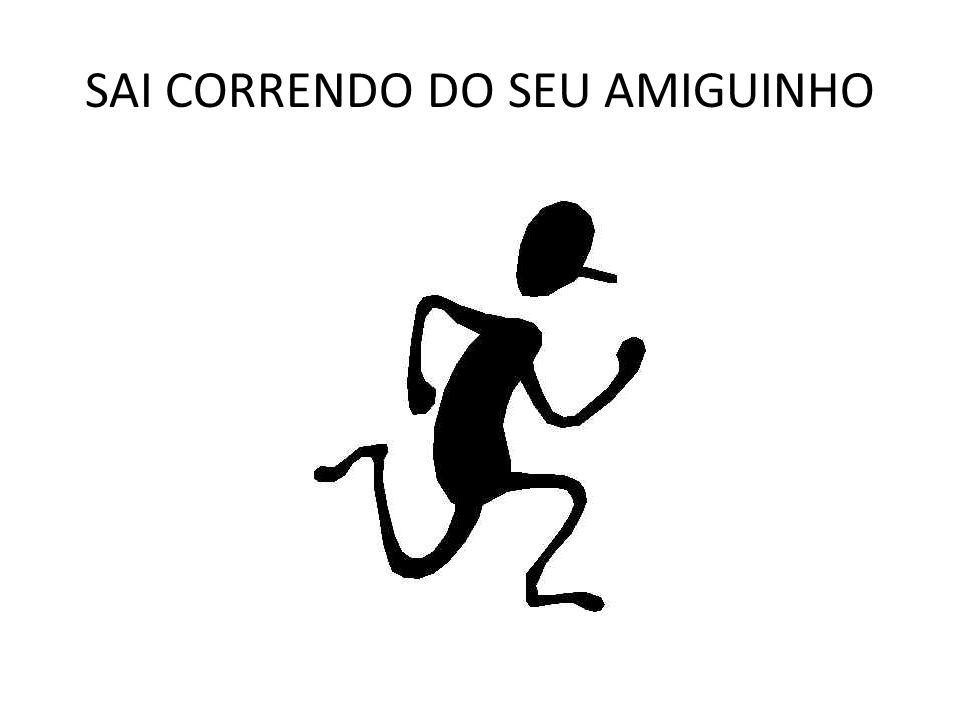 SAI CORRENDO DO SEU AMIGUINHO
