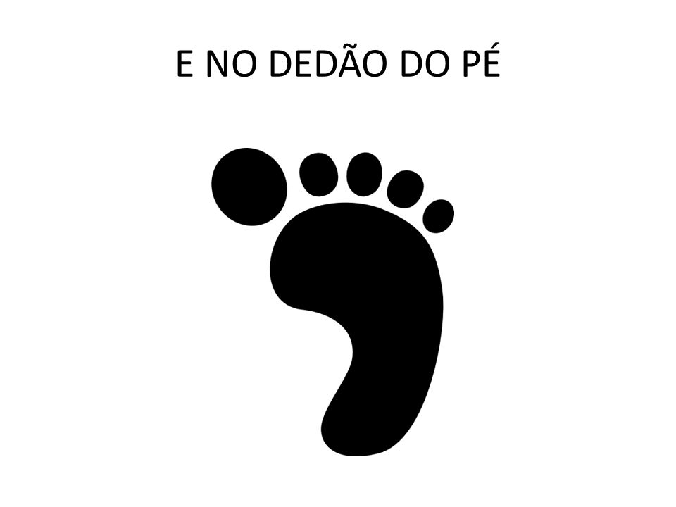 E NO DEDÃO DO PÉ