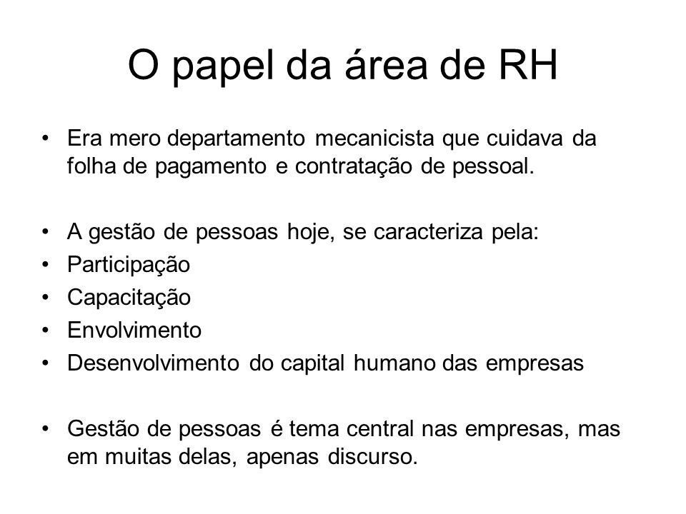 O papel da área de RH Era mero departamento mecanicista que cuidava da folha de pagamento e contratação de pessoal.