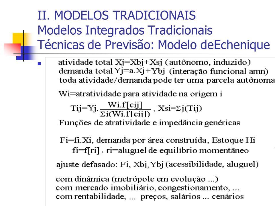 II. MODELOS TRADICIONAIS Modelos Integrados Tradicionais Técnicas de Previsão: Modelo deEchenique