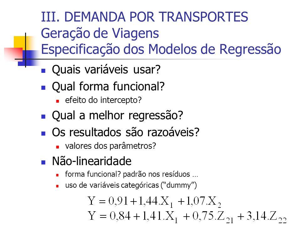 III. DEMANDA POR TRANSPORTES Geração de Viagens Especificação dos Modelos de Regressão