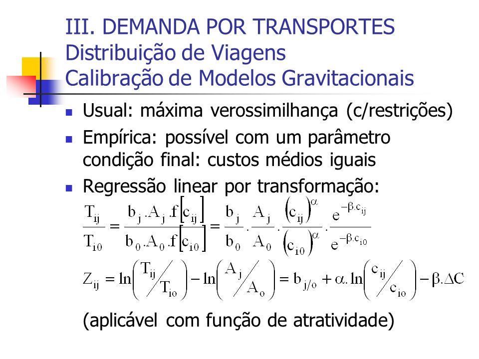 III. DEMANDA POR TRANSPORTES Distribuição de Viagens Calibração de Modelos Gravitacionais