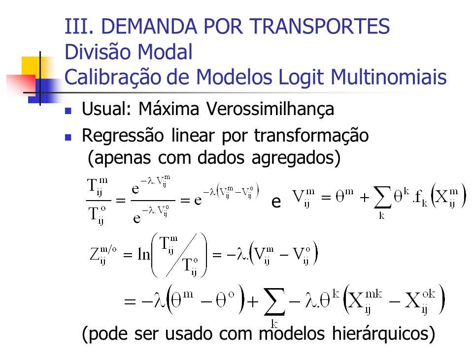 III. DEMANDA POR TRANSPORTES Divisão Modal Calibração de Modelos Logit Multinomiais