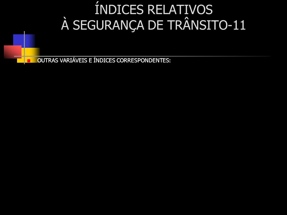 ÍNDICES RELATIVOS À SEGURANÇA DE TRÂNSITO-11
