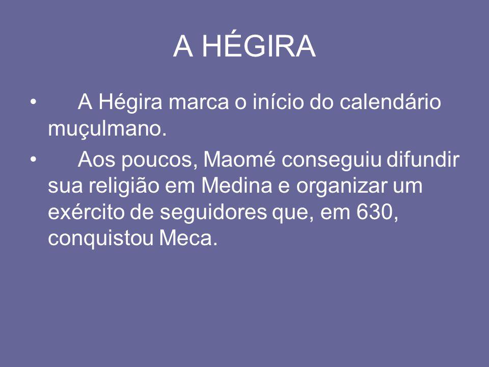 A HÉGIRA A Hégira marca o início do calendário muçulmano.