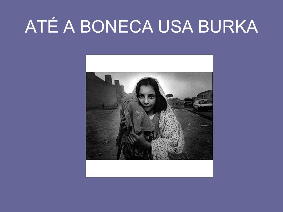 ATÉ A BONECA USA BURKA
