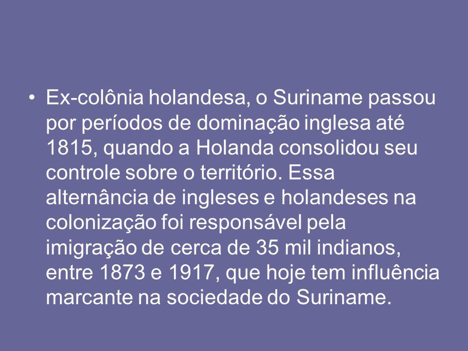 Ex-colônia holandesa, o Suriname passou por períodos de dominação inglesa até 1815, quando a Holanda consolidou seu controle sobre o território.
