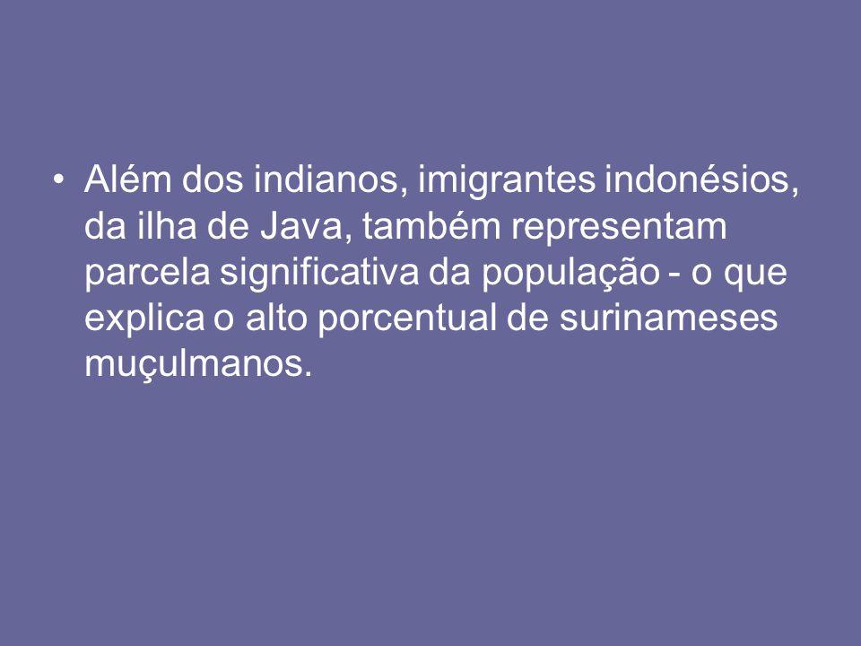 Além dos indianos, imigrantes indonésios, da ilha de Java, também representam parcela significativa da população - o que explica o alto porcentual de surinameses muçulmanos.