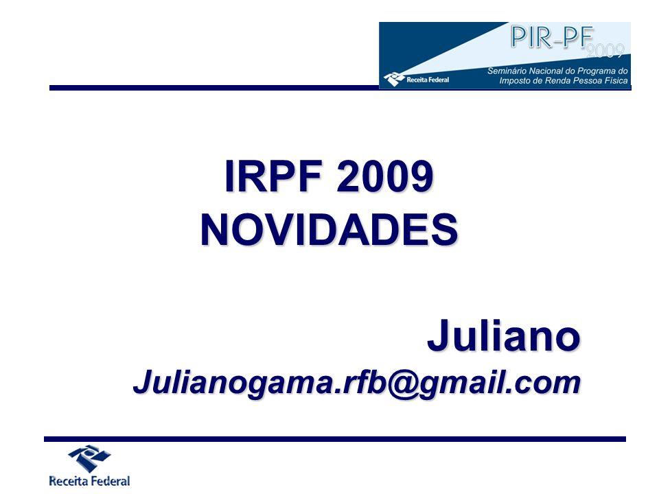 IRPF 2009 NOVIDADES Juliano Julianogama.rfb@gmail.com
