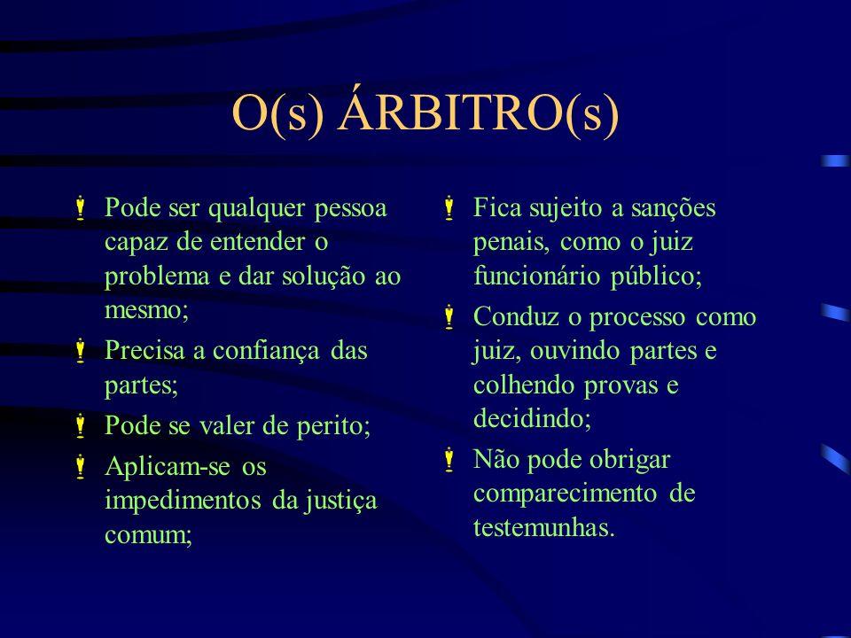 O(s) ÁRBITRO(s) Pode ser qualquer pessoa capaz de entender o problema e dar solução ao mesmo; Precisa a confiança das partes;