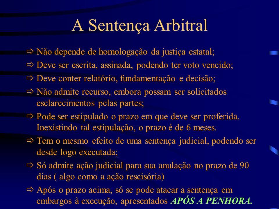 A Sentença Arbitral Não depende de homologação da justiça estatal;