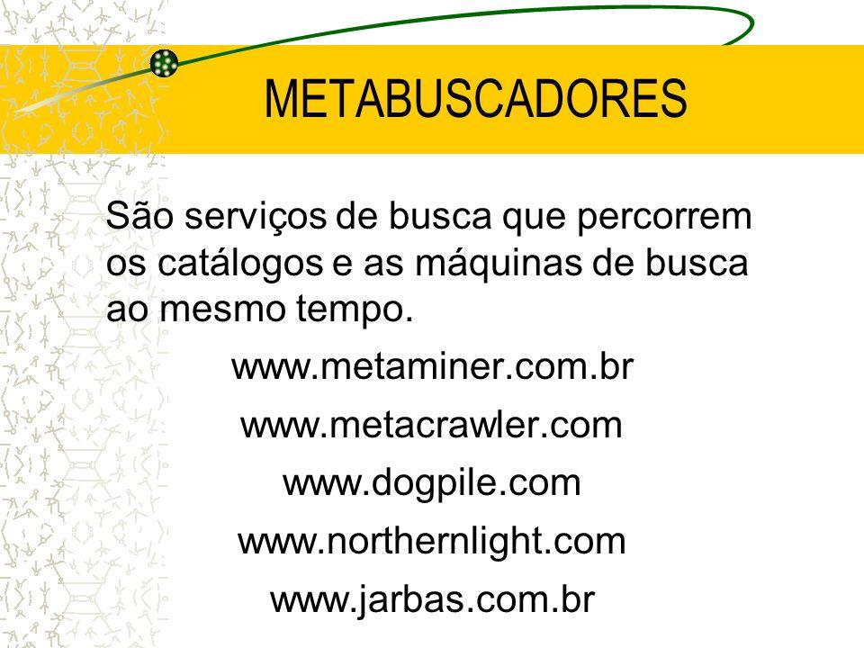 METABUSCADORES São serviços de busca que percorrem os catálogos e as máquinas de busca ao mesmo tempo.